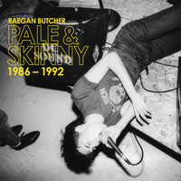 Raegan Butcher - Pale & Skinny (1986 - 1992)
