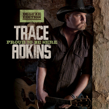 Trace Adkins - Proud To Be Here (Deluxe Edition)