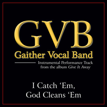 Gaither Vocal Band - I Catch 'Em God Cleans 'Em (Performance Tracks)