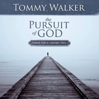 Tommy Walker - The Pursuit Of God: Songs For A Longing Soul