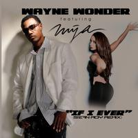 Wayne Wonder - If I Ever (Sean Roy Remix) [feat. Mya] - Single