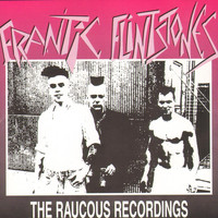 Frantic Flintstones - The Raucous Recordings