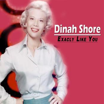 Dinah Shore - Exactly Like You