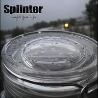 Splinter - Thoughts From A Jar