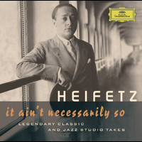 Jascha Heifetz - Jascha Heifetz - It Ain't Necessarily So. Legendary classic and jazz studio takes