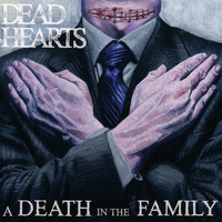 Dead Hearts - A Death In The Family (Explicit)