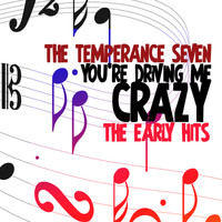 The Temperance Seven - You're Driving Me Crazy - The Early Hits