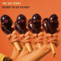 The Go! Team - Ready To Go Steady