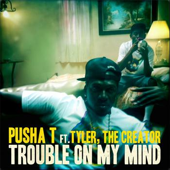 Pusha T - Trouble On My Mind