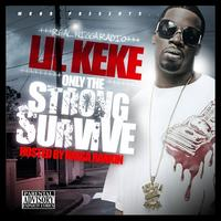 Lil Keke - Only The Strong Survive