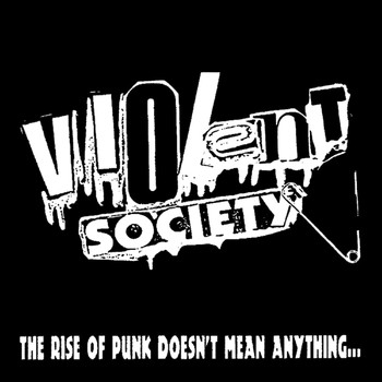 Violent Society - The Rise of Punk Doesn't Mean Anything... (Explicit)