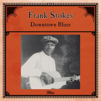 Frank Stokes - Frank Stokes: Downtown Blues