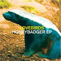 Lovebirds - Honeybadger EP