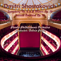 Plovdiv Philharmonic Orchestra - Dmitri Shostakovich: Symphony No. 6 in B Minor, Op. 54 - Festival Overture, Op. 96