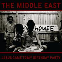 The Middle East - Jesus Came To My Birthday Party