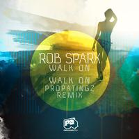 Rob Sparx - Walk On / Walk On (PropaTingz Remix)