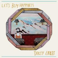 Let's Buy Happiness - Dirty Lakes
