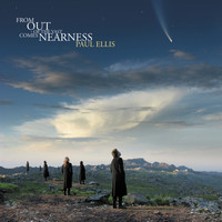 Paul Ellis - From Out Of The Vast Comes Nearness