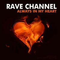 Rave CHannel - Always in My Heart