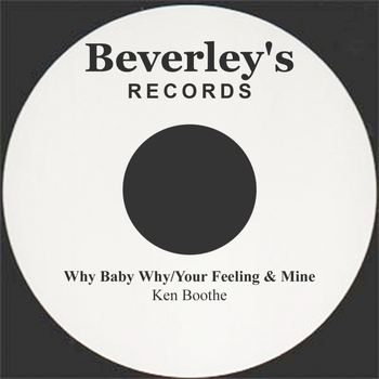 Ken Boothe - Why Baby Why/Your Feeling & Mine
