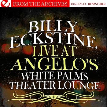 Billy Eckstine - Live At Angelo's White Palms Theater Lounge (Remastered)