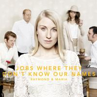Raymond & Maria - Jobs where they don't know our names
