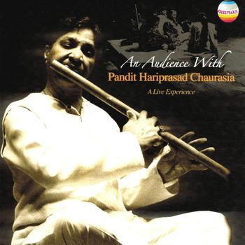 Pandit Hariprasad Chaurasia - An Audience With Pandit Hariprasad Chaurasia (A Live Experience)