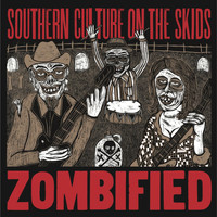 Southern Culture On The Skids - Zombified (Extended Reissue)