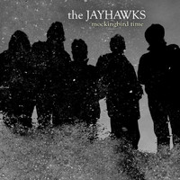 The Jayhawks - Mockingbird Time (International Jewel Version)