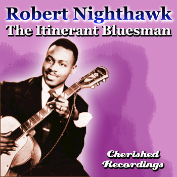 Robert Nighthawk - The Itinerant Bluesman