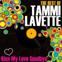 Tammi Lavette - Kiss My Love Goodbye - The Best Of Tammi Lavette