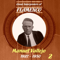 Manuel Vallejo - Great Interpreters of Flamenco - Manuel Vallejo, 1927 - 1950 - Vol. 2