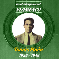 Tomás Pavón - Great Interpreters of Flamenco -  Tomás Pavón  [1928 - 1948]