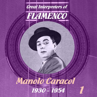 Manolo Caracol - Great Interpreters of Flamenco - Manolo Caracol (1930 -1954), Volume 1
