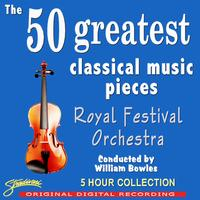The Royal Festival Orchestra, Conducted By William Bowles - The 50 Greatest Classical Music Pieces