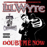 Lil Wyte - Doubt Me Now (Explicit)