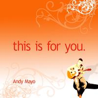 Andy Mayo - This Is For You