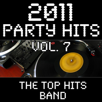 The Top Hits Band - 2011 Party Hits Vol. 7