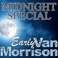 Van Morrison - Midnight Special: Early Van Morrison