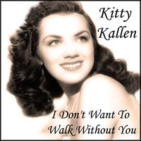Kitty Kallen - I Don't Want To Walk Without You