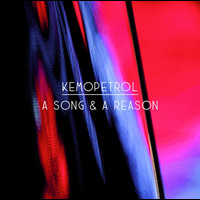 Kemopetrol - A Song & A Reason