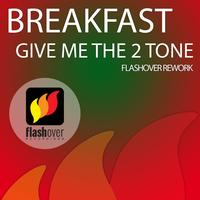 Breakfast - Give Me The 2 tone