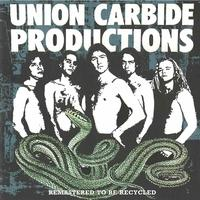 Union Carbide Productions - Remastered To Be Recycled
