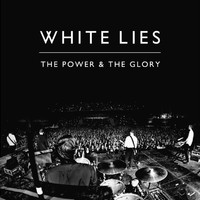 White Lies - The Power & The Glory