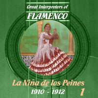 La Niña de los Peines - Great Interpreters of Flamenco - La Niña de los Peines [1910 - 1912], Volume 1