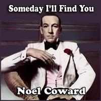 Noel Coward - Someday I'll Find You