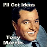 Tony Martin -  I Get Ideas