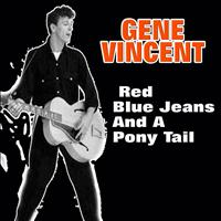 Gene Vincent And His Blue Caps - Red Blue Jeans And A Pony Tail