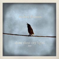 Andrew Peterson - Above These City Lights (Live)