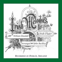 William Dowdall - Irish Melodies, by William Dowdall, The Irish Fluter, Arranged by John Buckley, Recorded in Dublin, Ireland